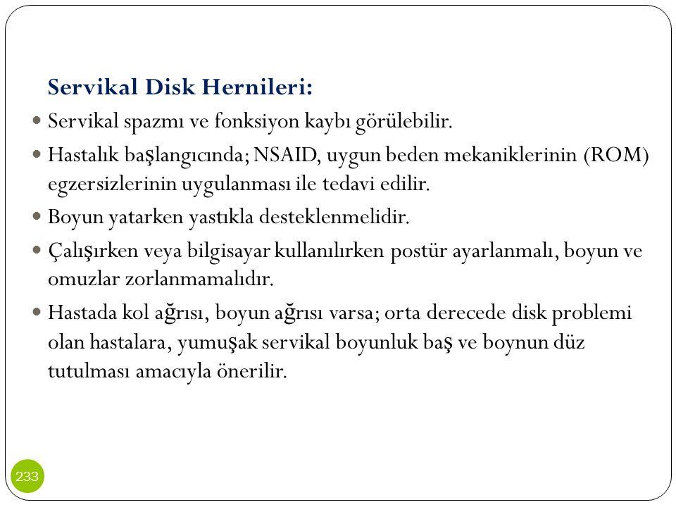 Servikal Disk Hernileri: Servikal spazmı ve fonksiyon kaybı görülebilir. Hastalık ba ş langıcında; NSAID, uygun beden mekaniklerinin (ROM) egzersizler