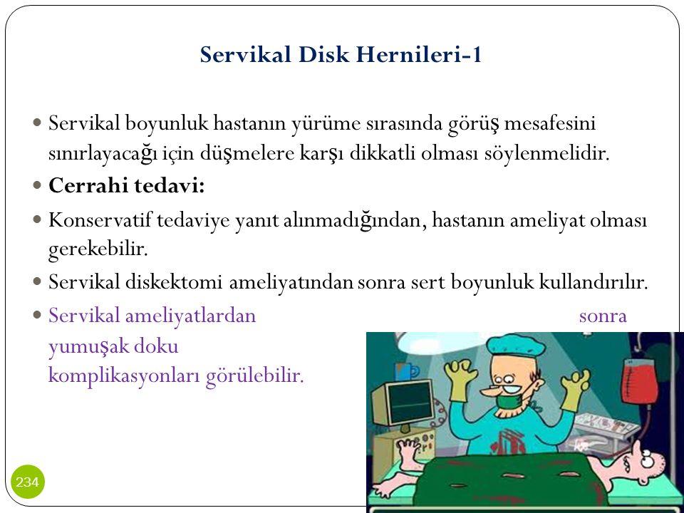 Servikal Disk Hernileri-1 Servikal boyunluk hastanın yürüme sırasında görü ş mesafesini sınırlayaca ğ ı için dü ş melere kar ş ı dikkatli olması söyle