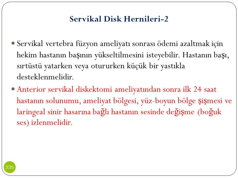 Servikal Disk Hernileri-2 Servikal vertebra füzyon ameliyatı sonrası ödemi azaltmak için hekim hastanın ba ş ının yükseltilmesini isteyebilir. Hastanı