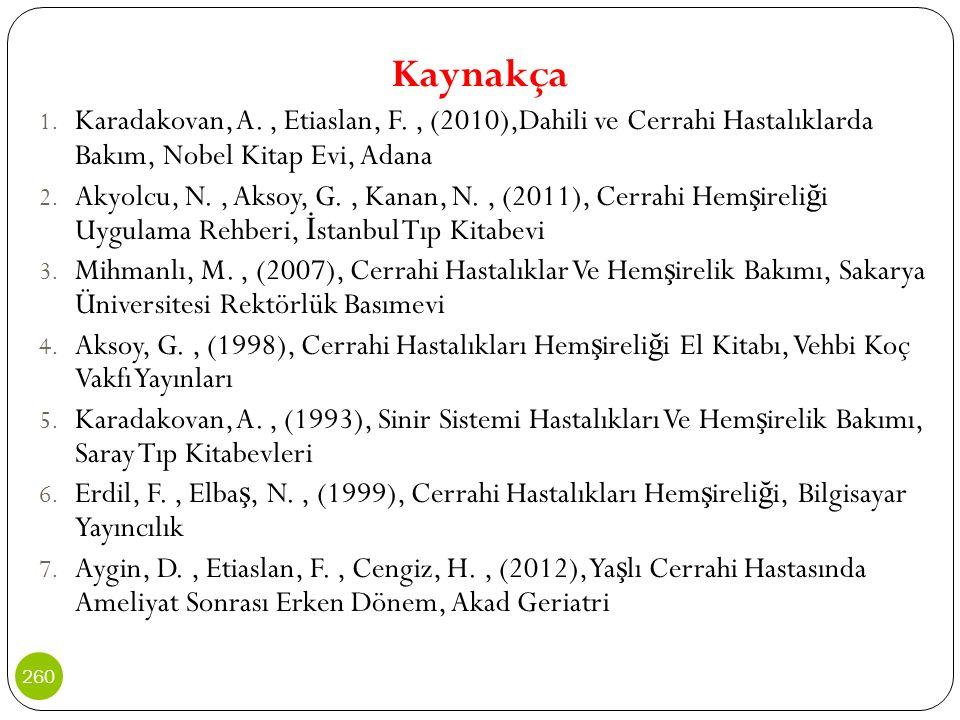 Kaynakça 1. Karadakovan, A., Etiaslan, F., (2010),Dahili ve Cerrahi Hastalıklarda Bakım, Nobel Kitap Evi, Adana 2. Akyolcu, N., Aksoy, G., Kanan, N.,