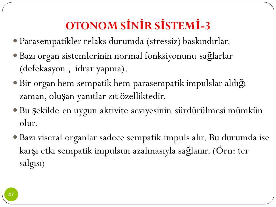 OTONOM S İ N İ R S İ STEM İ -3 Parasempatikler relaks durumda (stressiz) baskındırlar. Bazı organ sistemlerinin normal fonksiyonunu sa ğ larlar (defek