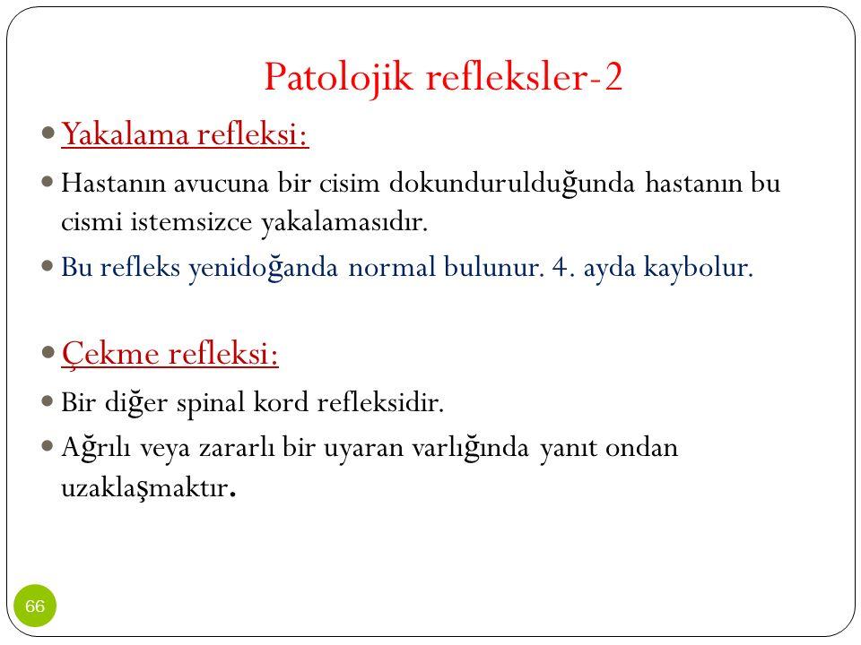 Patolojik refleksler-2 Yakalama refleksi: Hastanın avucuna bir cisim dokunduruldu ğ unda hastanın bu cismi istemsizce yakalamasıdır. Bu refleks yenido