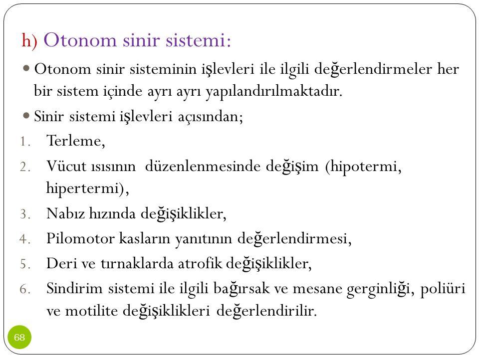 h) Otonom sinir sistemi: Otonom sinir sisteminin i ş levleri ile ilgili de ğ erlendirmeler her bir sistem içinde ayrı ayrı yapılandırılmaktadır. Sinir