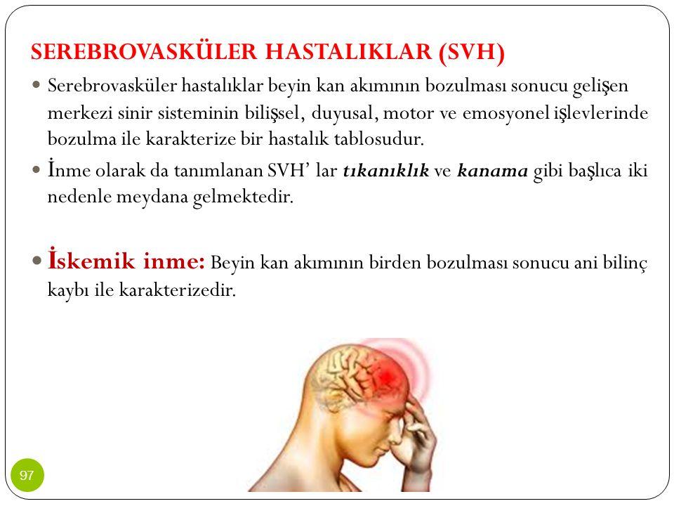 SEREBROVASKÜLER HASTALIKLAR (SVH) Serebrovasküler hastalıklar beyin kan akımının bozulması sonucu geli ş en merkezi sinir sisteminin bili ş sel, duyus