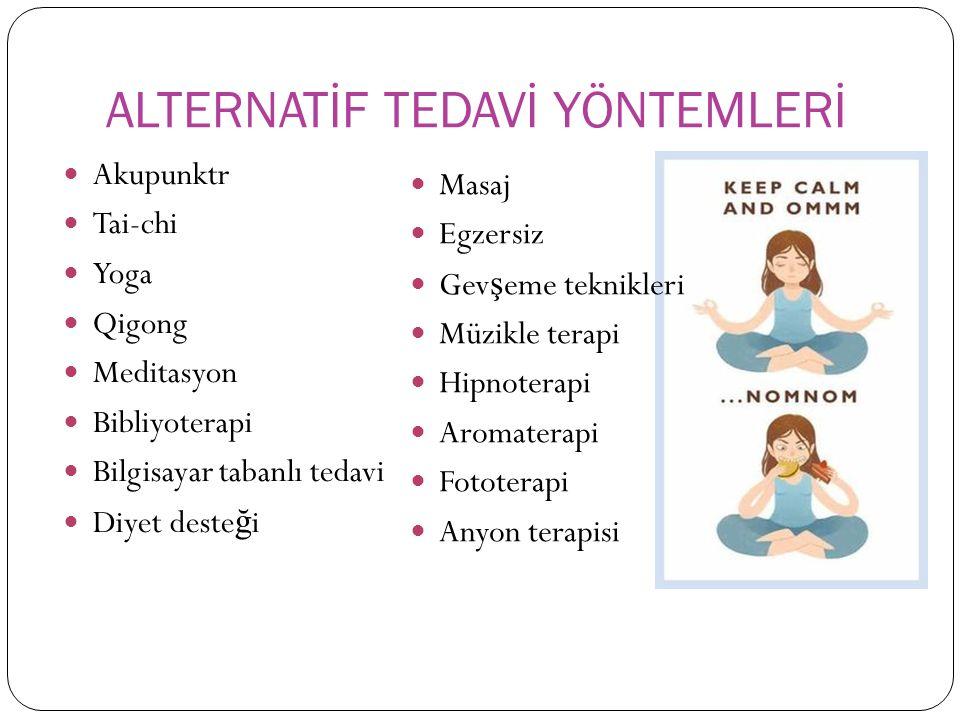 ALTERNATİF TEDAVİ YÖNTEMLERİ Akupunktr Tai-chi Yoga Qigong Meditasyon Bibliyoterapi Bilgisayar tabanlı tedavi Diyet deste ğ i Masaj Egzersiz Gev ş eme teknikleri Müzikle terapi Hipnoterapi Aromaterapi Fototerapi Anyon terapisi