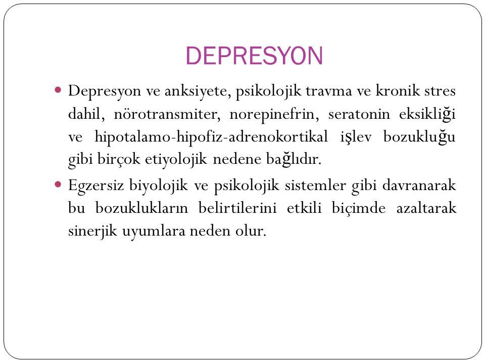 DEPRESYON Depresyon ve anksiyete, psikolojik travma ve kronik stres dahil, nörotransmiter, norepinefrin, seratonin eksikli ğ i ve hipotalamo-hipofiz-adrenokortikal i ş lev bozuklu ğ u gibi birçok etiyolojik nedene ba ğ lıdır.