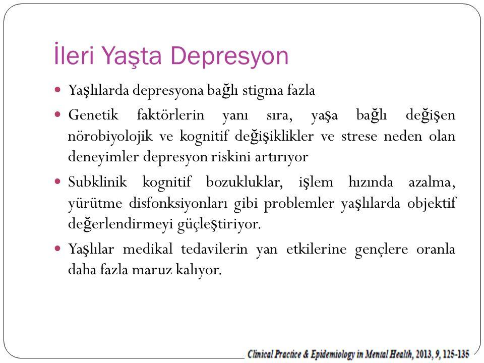 İleri Yaşta Depresyon Ya ş lılarda depresyona ba ğ lı stigma fazla Genetik faktörlerin yanı sıra, ya ş a ba ğ lı de ğ i ş en nörobiyolojik ve kognitif