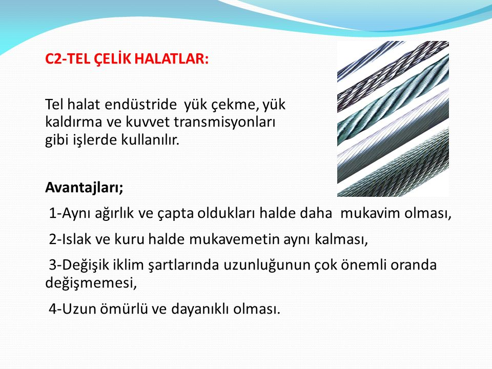 C2-TEL ÇELİK HALATLAR: Tel halat endüstride yük çekme, yük kaldırma ve kuvvet transmisyonları gibi işlerde kullanılır.