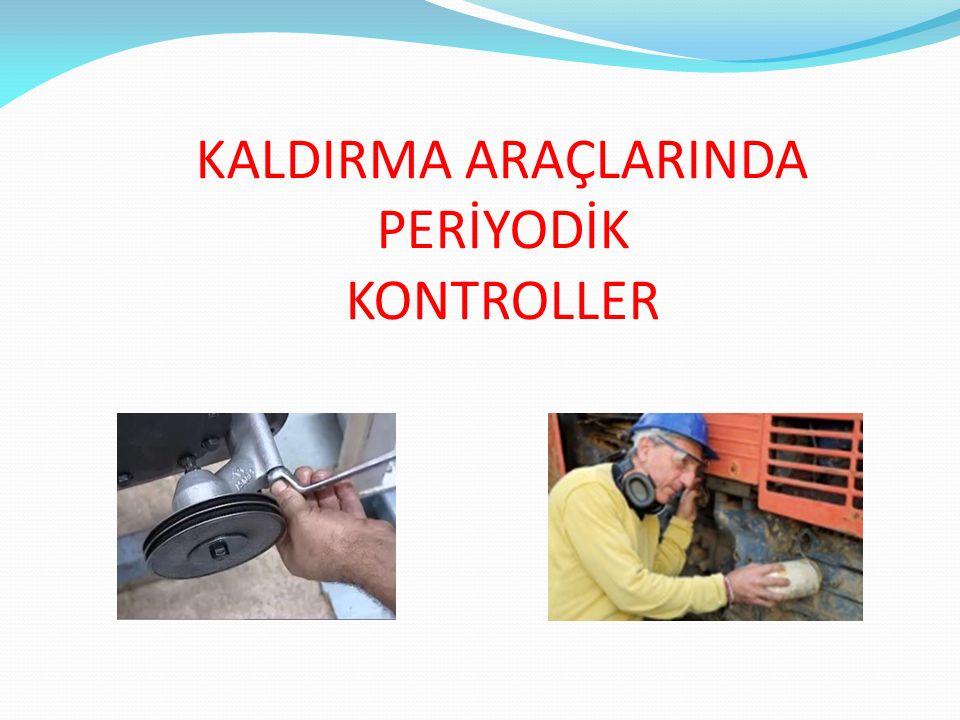 KALDIRMA ARAÇLARINDA PERİYODİK KONTROLLER