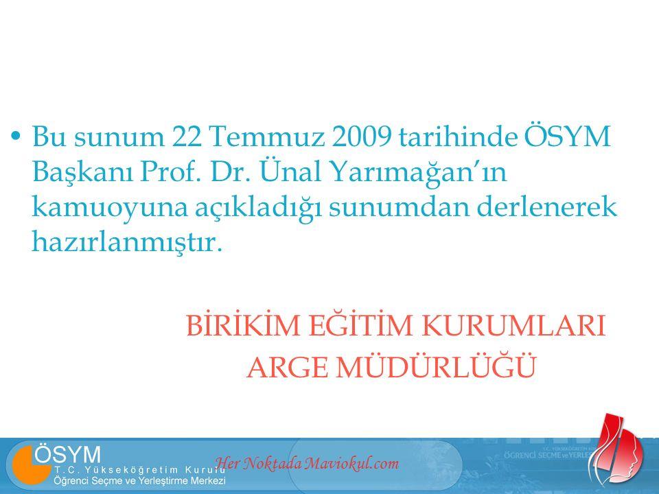 Her Noktada Maviokul.com Bu sunum 22 Temmuz 2009 tarihinde ÖSYM Başkanı Prof. Dr. Ünal Yarımağan'ın kamuoyuna açıkladığı sunumdan derlenerek hazırlanm