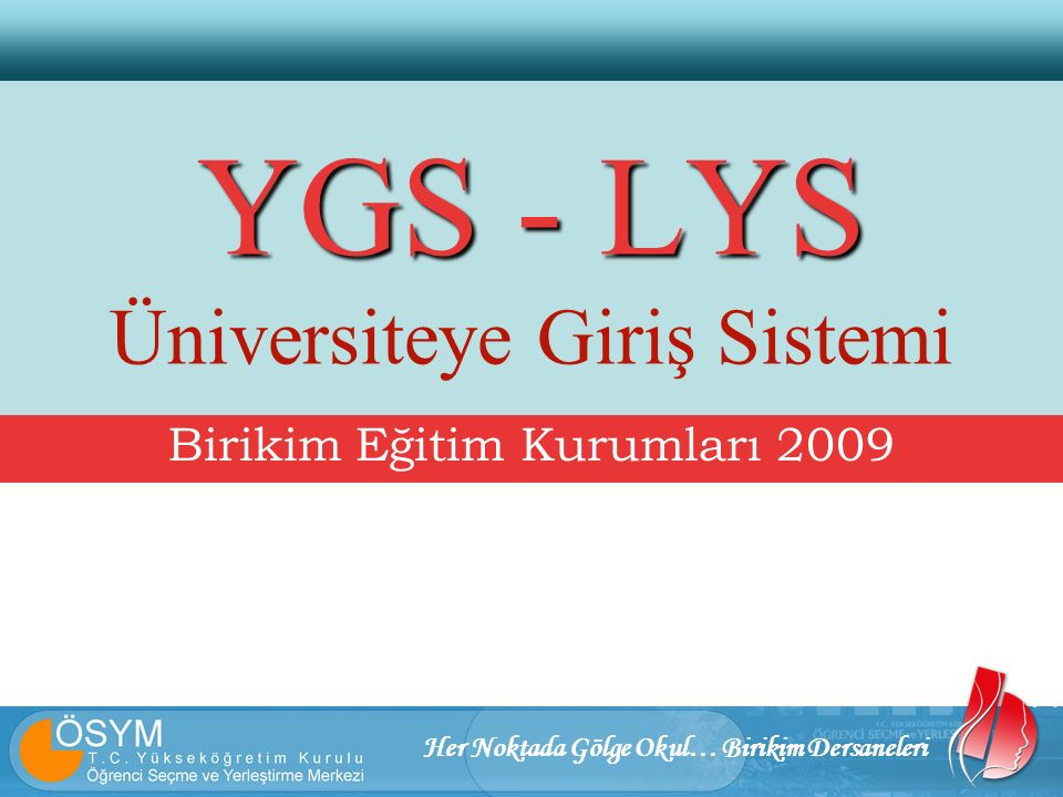 Her Noktada Gölge Okul… Birikim Dersaneleri YGS - LYS YGS - LYS Üniversiteye Giriş Sistemi Birikim Eğitim Kurumları 2009
