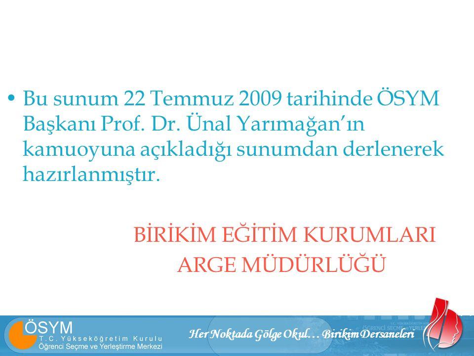 Her Noktada Gölge Okul… Birikim Dersaneleri Bu sunum 22 Temmuz 2009 tarihinde ÖSYM Başkanı Prof. Dr. Ünal Yarımağan'ın kamuoyuna açıkladığı sunumdan d