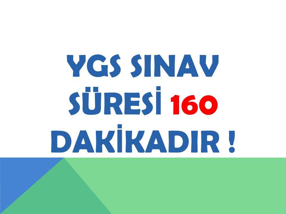 YGS SINAV SÜRES İ 160 DAK İ KADIR !