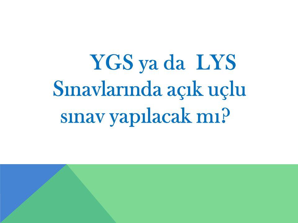 YGS ya da LYS Sınavlarında açık uçlu sınav yapılacak mı?