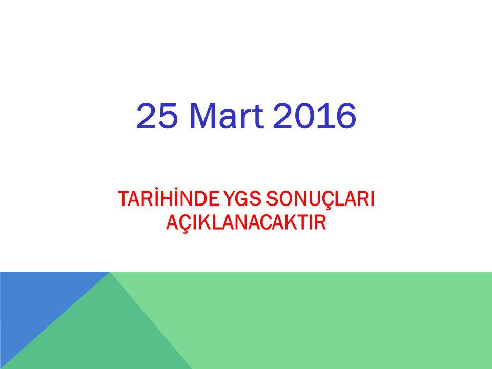25 Mart 2016 TARİHİNDE YGS SONUÇLARI AÇIKLANACAKTIR
