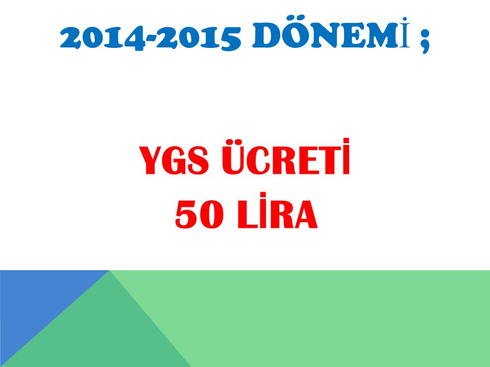 2014-2015 DÖNEM İ ; YGS ÜCRET İ 50 L İ RA