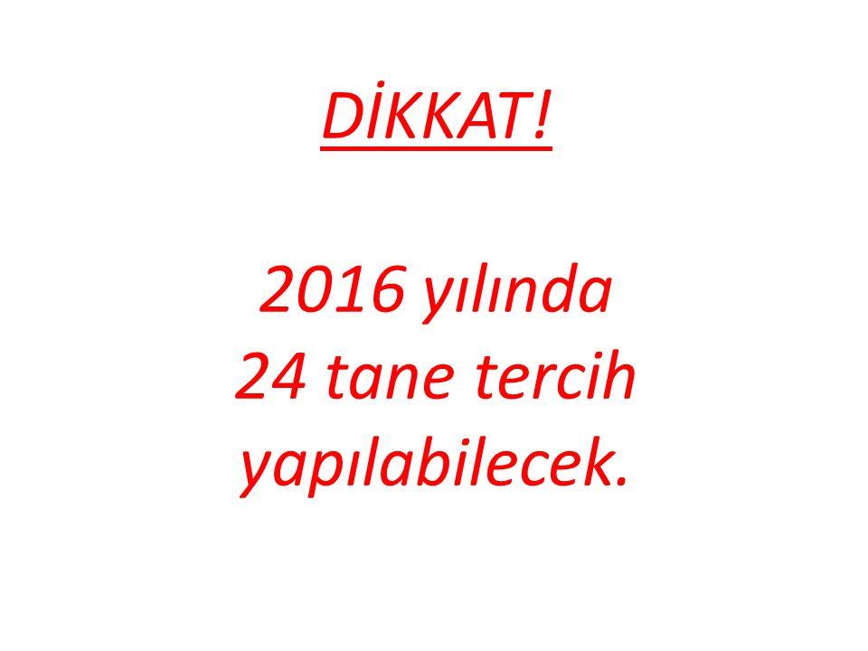 DİKKAT! 2016 yılında 24 tane tercih yapılabilecek.