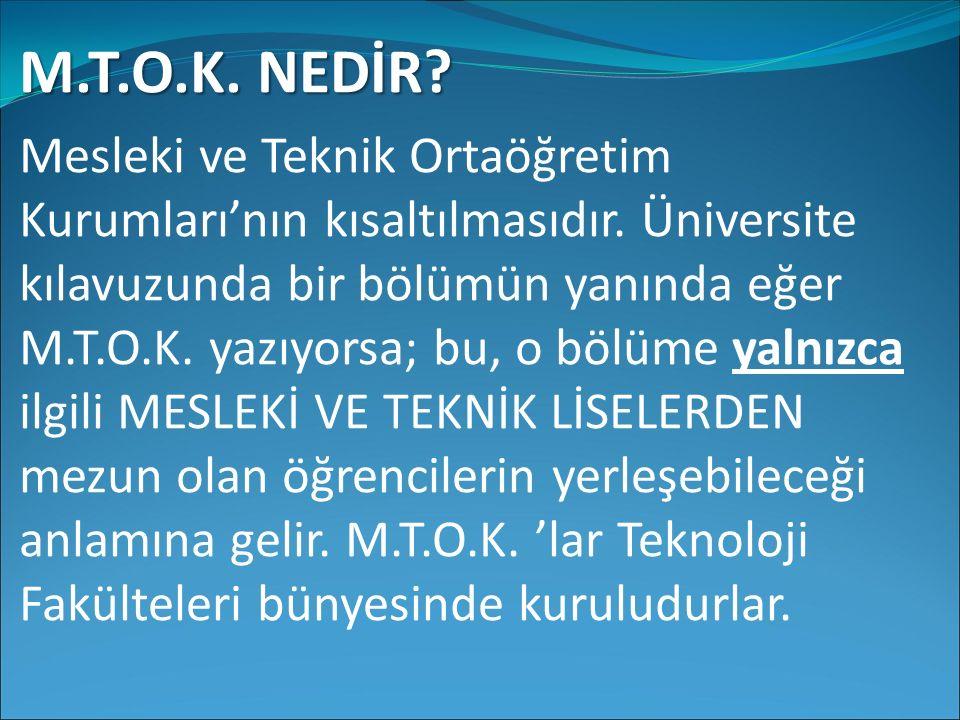 M.T.O.K. NEDİR? Mesleki ve Teknik Ortaöğretim Kurumları'nın kısaltılmasıdır. Üniversite kılavuzunda bir bölümün yanında eğer M.T.O.K. yazıyorsa; bu, o