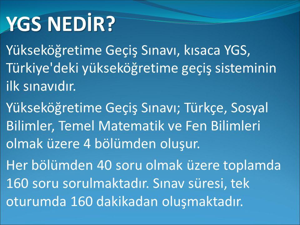 YGS NEDİR? Yükseköğretime Geçiş Sınavı, kısaca YGS, Türkiye'deki yükseköğretime geçiş sisteminin ilk sınavıdır. Yükseköğretime Geçiş Sınavı; Türkçe, S