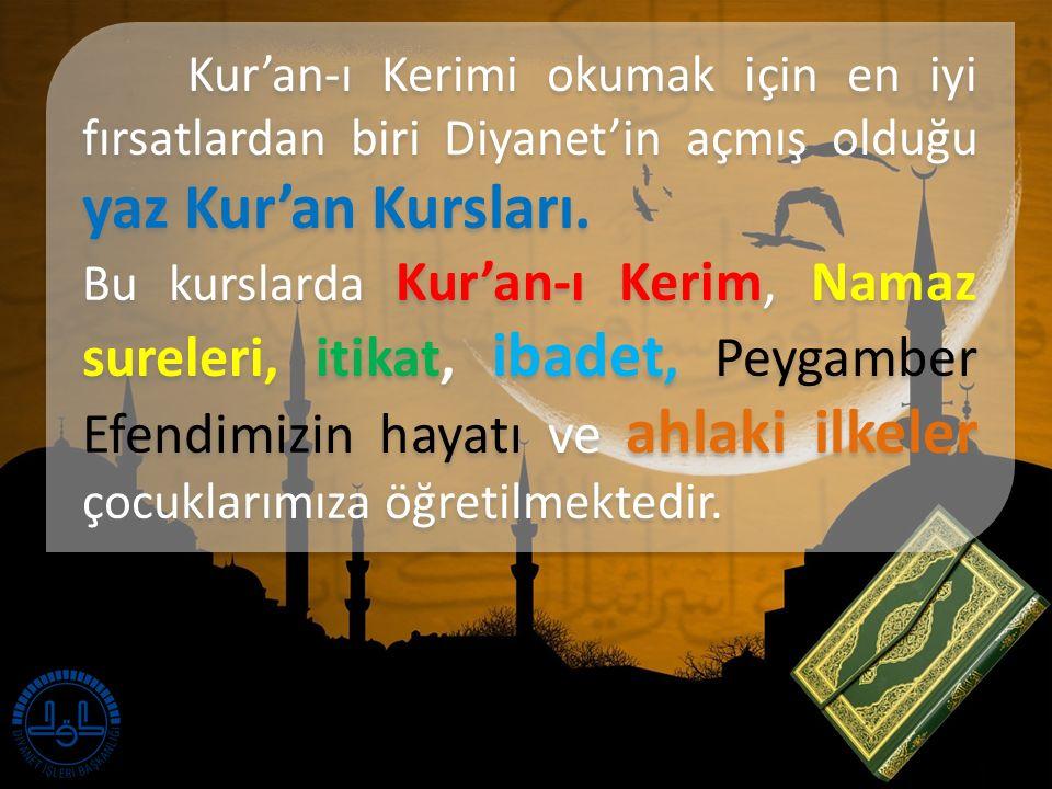 Kur'an-ı Kerimi okumak için en iyi fırsatlardan biri Diyanet'in açmış olduğu yaz Kur'an Kursları.