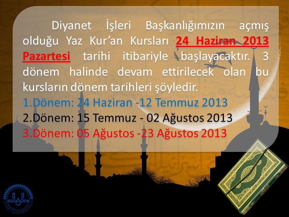 Diyanet İşleri Başkanlığımızın açmış olduğu Yaz Kur'an Kursları 24 Haziran 2013 Pazartesi tarihi itibariyle başlayacaktır.