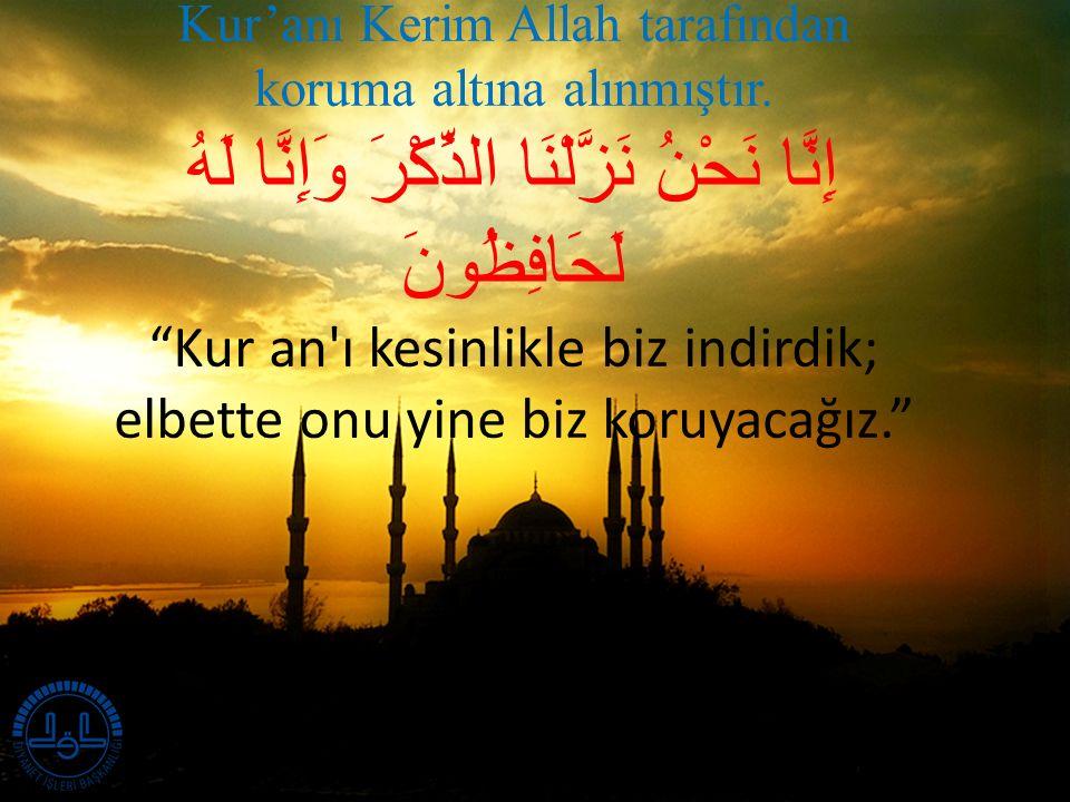 Kur'anı Kerim Allah tarafından koruma altına alınmıştır.