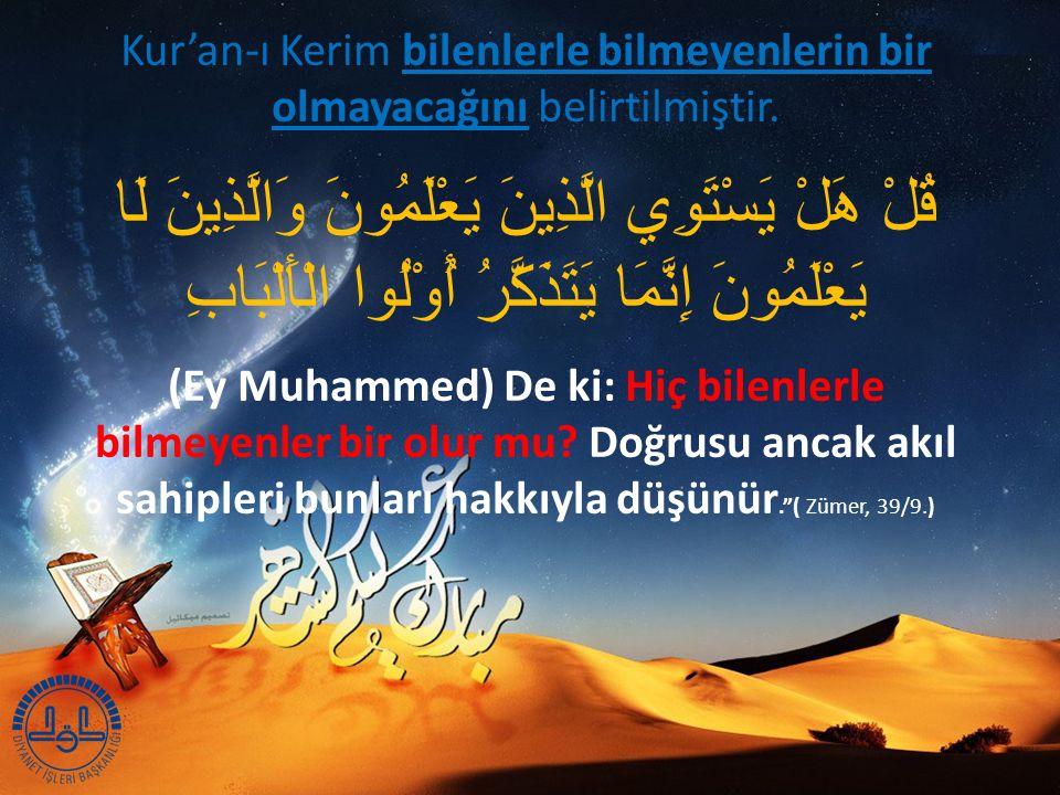 Kur'an-ı Kerim bilenlerle bilmeyenlerin bir olmayacağını belirtilmiştir.