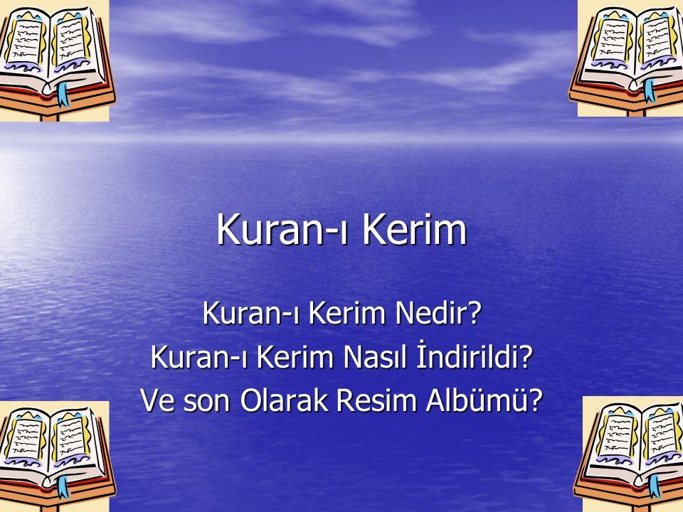 Kuran-ı Kerim Nedir.Kur an-ı Kerim, Allah ın insanlara indirdiği son Mukaddes Kitaptır.