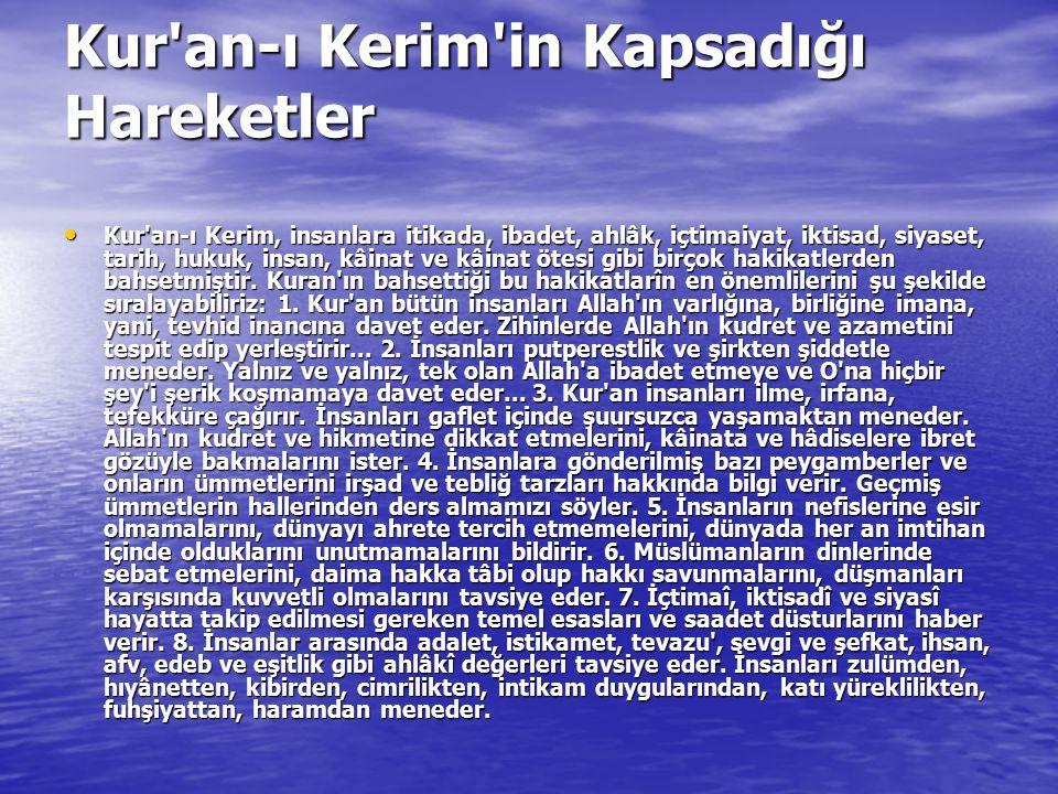 Kur'an-ı Kerim'in Kapsadığı Hareketler Kur'an-ı Kerim, insanlara itikada, ibadet, ahlâk, içtimaiyat, iktisad, siyaset, tarih, hukuk, insan, kâinat ve