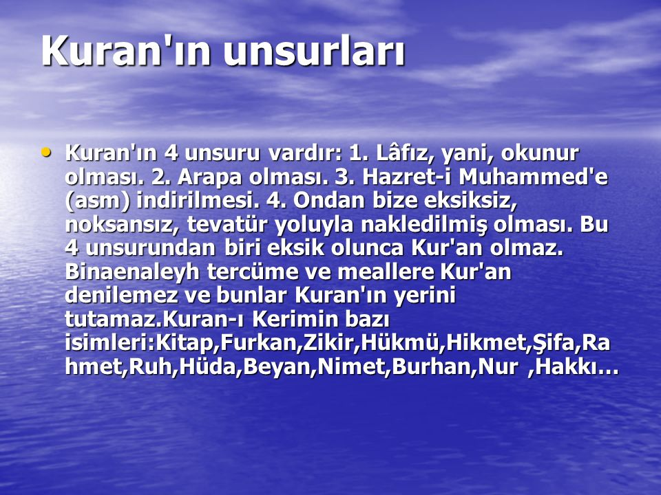 Kuran'ın unsurları Kuran'ın 4 unsuru vardır: 1. Lâfız, yani, okunur olması. 2. Arapa olması. 3. Hazret-i Muhammed'e (asm) indirilmesi. 4. Ondan bize e