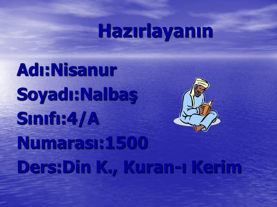 Hazırlayanın Hazırlayanın Adı:Nisanur Soyadı:Nalbaş Sınıfı:4/A Numarası:1500 Ders:Din K., Kuran-ı Kerim