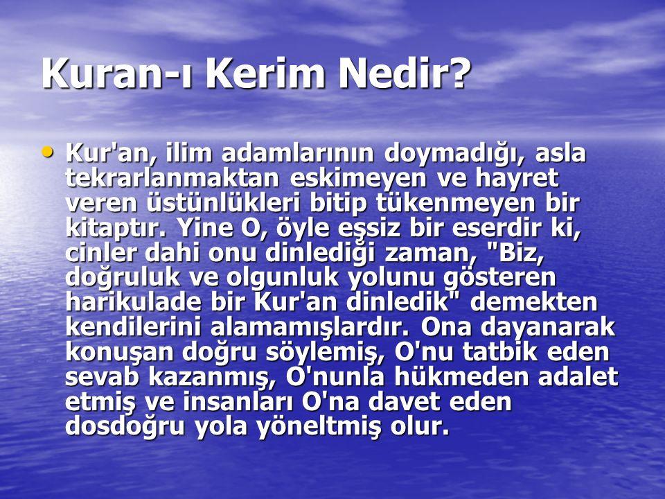 Kuran-ı Kerim Nedir? Kur'an, ilim adamlarının doymadığı, asla tekrarlanmaktan eskimeyen ve hayret veren üstünlükleri bitip tükenmeyen bir kitaptır. Yi
