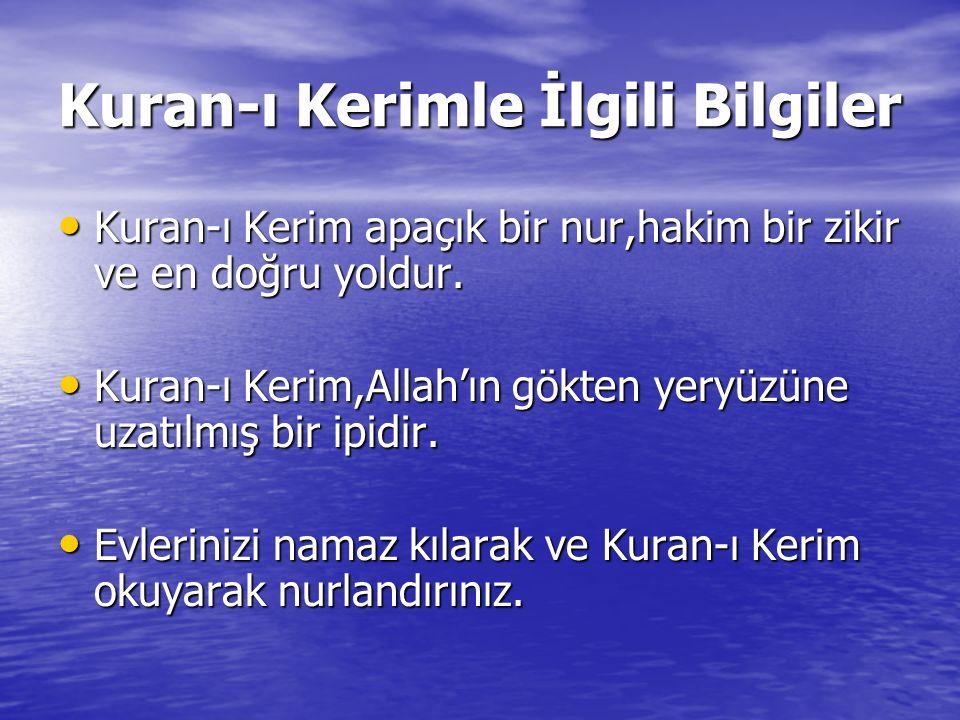 Kuran-ı Kerimle İlgili Bilgiler Kuran-ı Kerim apaçık bir nur,hakim bir zikir ve en doğru yoldur. Kuran-ı Kerim apaçık bir nur,hakim bir zikir ve en do