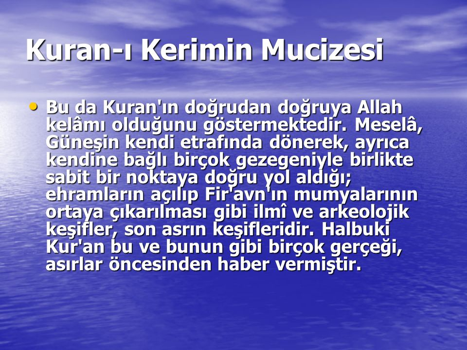 Kuran-ı Kerimin Mucizesi Bu da Kuran'ın doğrudan doğruya Allah kelâmı olduğunu göstermektedir. Meselâ, Güneşin kendi etrafında dönerek, ayrıca kendine