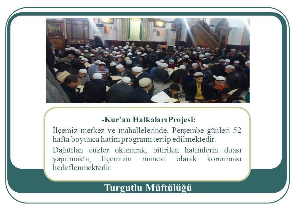 -Kur'an Halkaları Projesi: İlçemiz merkez ve mahallelerinde, Perşembe günleri 52 hafta boyunca hatim programı tertip edilmektedir.