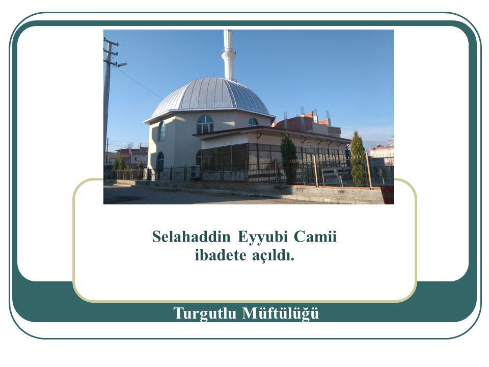 Selahaddin Eyyubi Camii ibadete açıldı. Turgutlu Müftülüğü