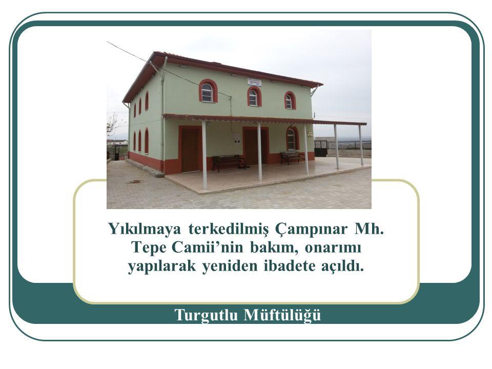 Yıkılmaya terkedilmiş Çampınar Mh.Tepe Camii'nin bakım, onarımı yapılarak yeniden ibadete açıldı.