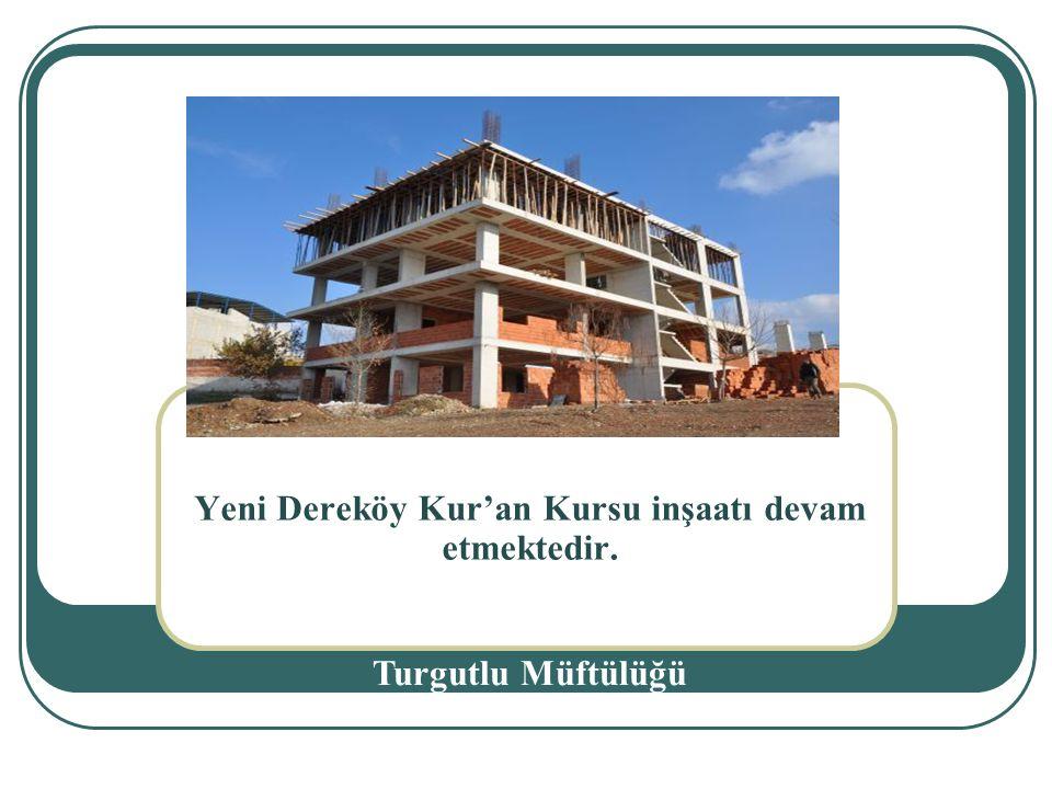 Yeni Dereköy Kur'an Kursu inşaatı devam etmektedir. Turgutlu Müftülüğü