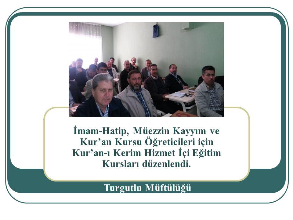 İmam-Hatip, Müezzin Kayyım ve Kur'an Kursu Öğreticileri için Kur'an-ı Kerim Hizmet İçi Eğitim Kursları düzenlendi.