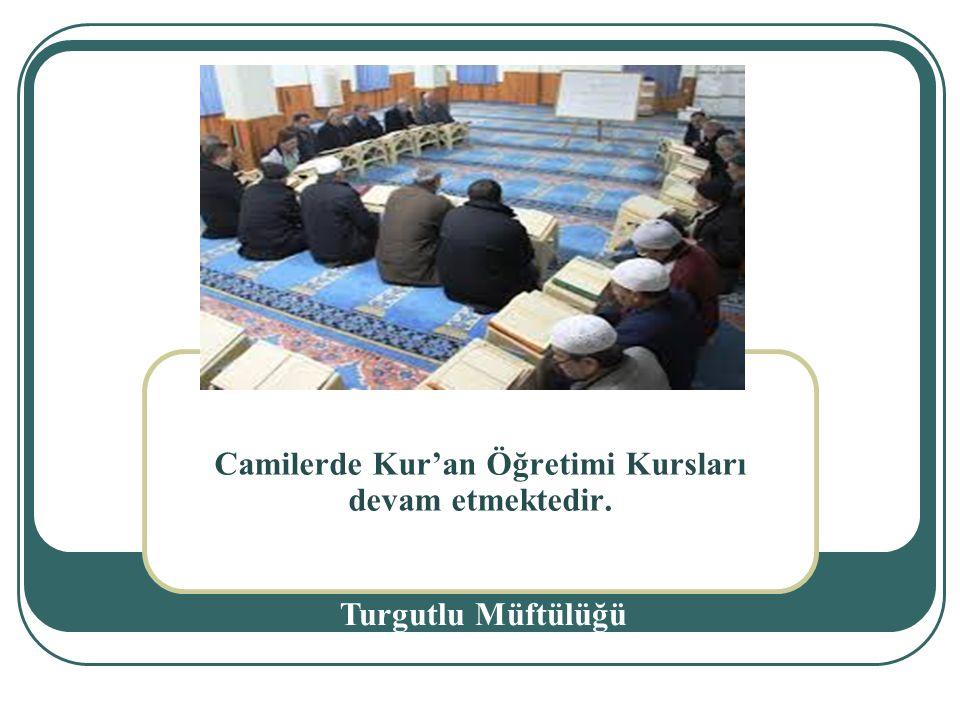 Camilerde Kur'an Öğretimi Kursları devam etmektedir. Turgutlu Müftülüğü