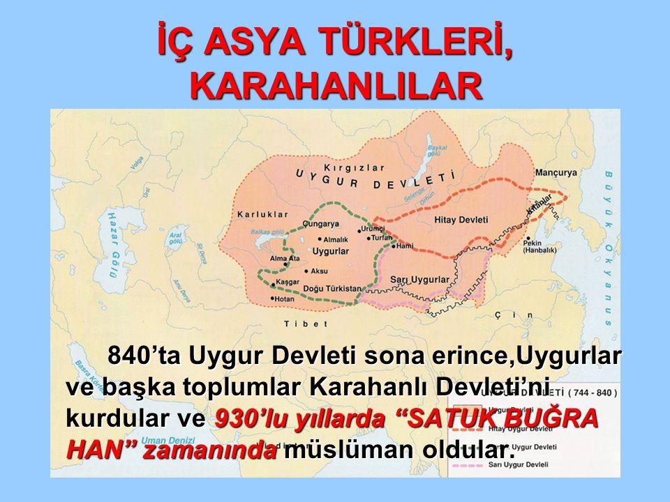 """İÇ ASYA TÜRKLERİ, KARAHANLILAR 840'ta Uygur Devleti sona erince,Uygurlar ve başka toplumlar Karahanlı Devleti'ni kurdular ve 930'lu yıllarda """"SATUK BU"""
