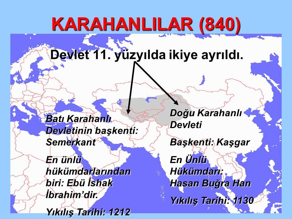 KARAHANLILAR (840) Devlet 11. yüzyılda ikiye ayrıldı. Batı Karahanlı Devletinin başkenti: Semerkant En ünlü hükümdarlarından biri: Ebü İshak İbrahim'd