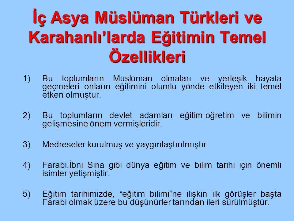 İç Asya Müslüman Türkleri ve Karahanlı'larda Eğitimin Temel Özellikleri 1)Bu toplumların Müslüman olmaları ve yerleşik hayata geçmeleri onların eğitim
