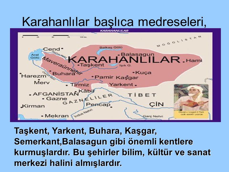 Karahanlılar başlıca medreseleri, Buraya Göktürk haritası düzenlenip adı geçen şehirlerle ilgili yerler yapıştırılacak Taşkent, Yarkent, Buhara, Kaşga