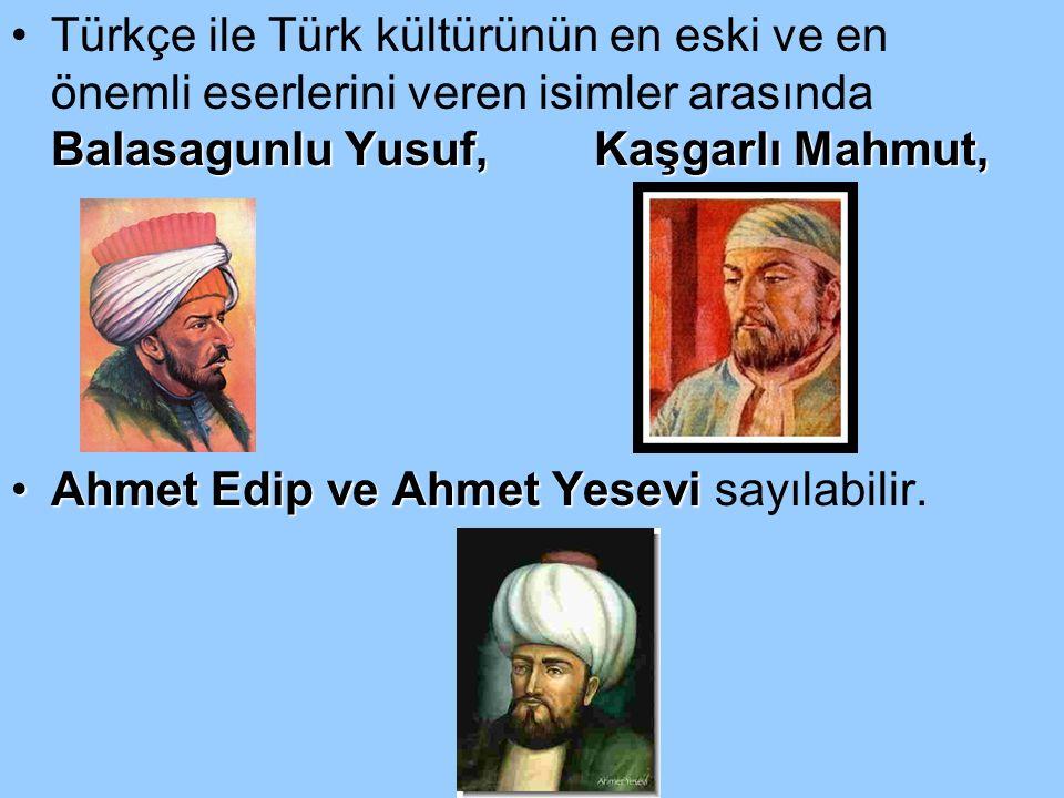 Balasagunlu Yusuf, Kaşgarlı Mahmut,Türkçe ile Türk kültürünün en eski ve en önemli eserlerini veren isimler arasında Balasagunlu Yusuf, Kaşgarlı Mahmu