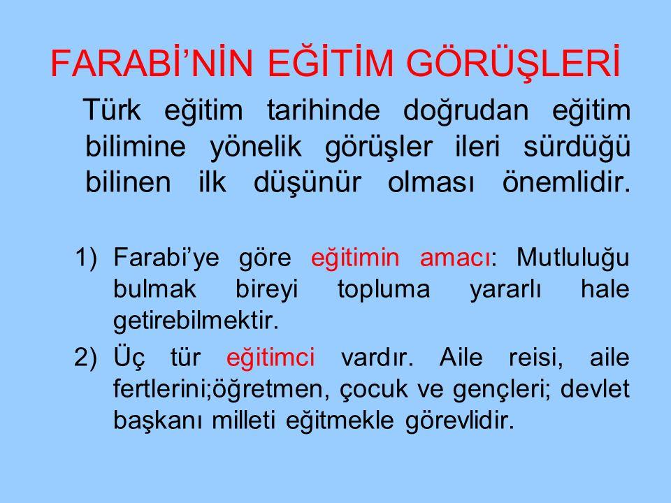 FARABİ'NİN EĞİTİM GÖRÜŞLERİ Türk eğitim tarihinde doğrudan eğitim bilimine yönelik görüşler ileri sürdüğü bilinen ilk düşünür olması önemlidir. 1)Fara