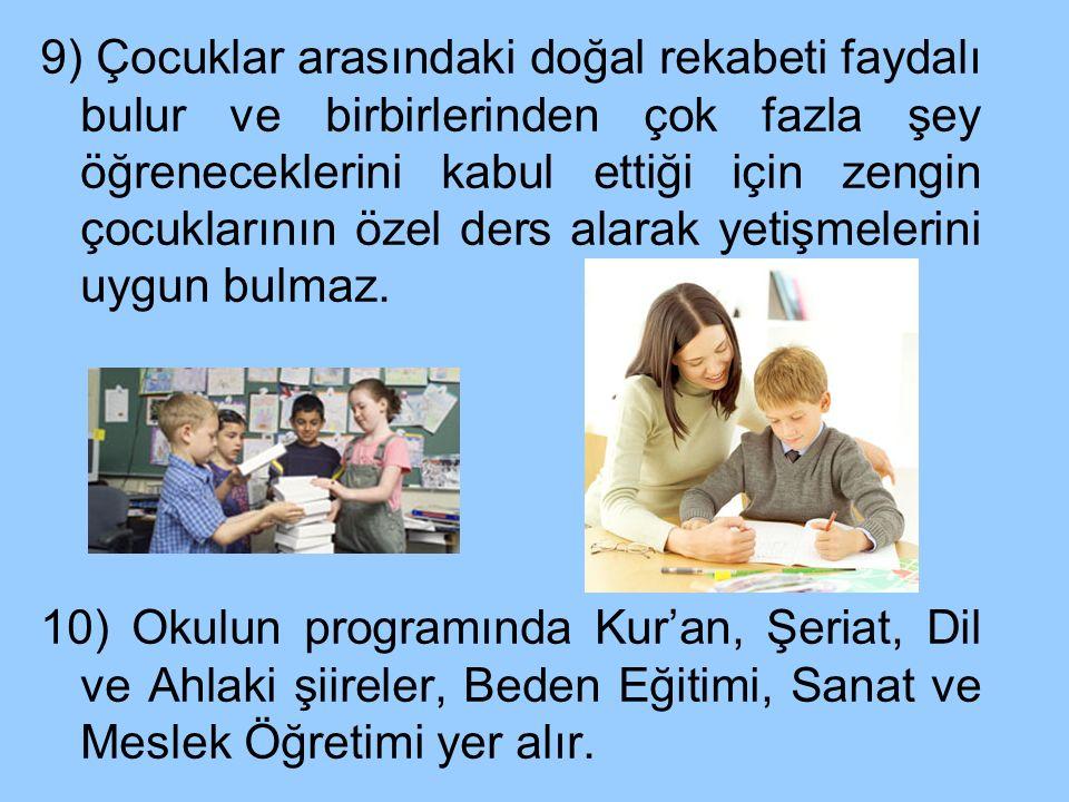 9) Çocuklar arasındaki doğal rekabeti faydalı bulur ve birbirlerinden çok fazla şey öğreneceklerini kabul ettiği için zengin çocuklarının özel ders al