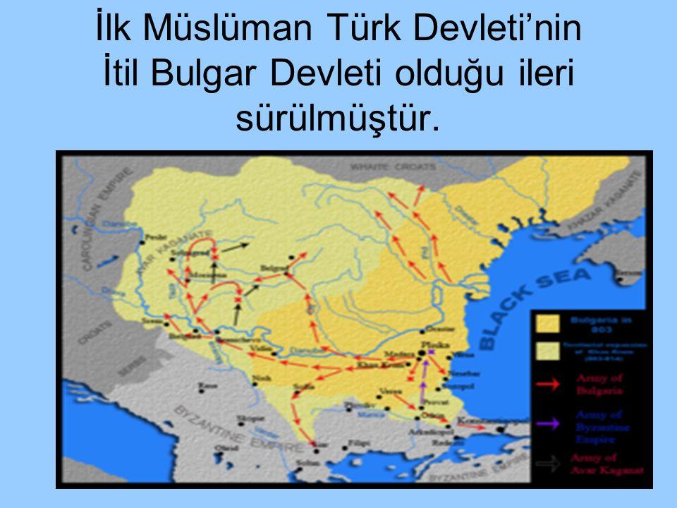 İlk Müslüman Türk Devleti'nin İtil Bulgar Devleti olduğu ileri sürülmüştür.