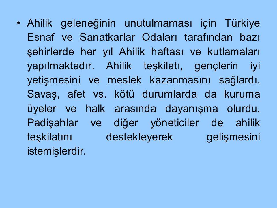 Ahilik geleneğinin unutulmaması için Türkiye Esnaf ve Sanatkarlar Odaları tarafından bazı şehirlerde her yıl Ahilik haftası ve kutlamaları yapılmaktad