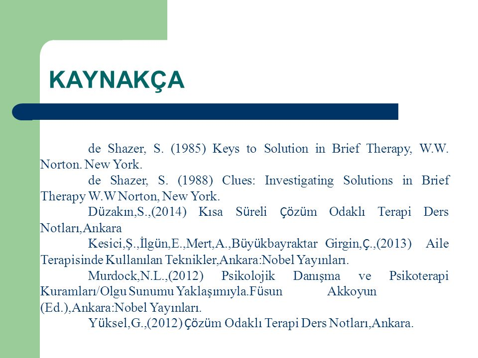 KAYNAKÇA de Shazer, S. (1985) Keys to Solution in Brief Therapy, W.W.